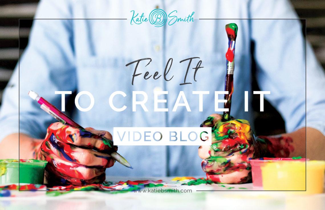 Feel It to Create It - Katie B Smith