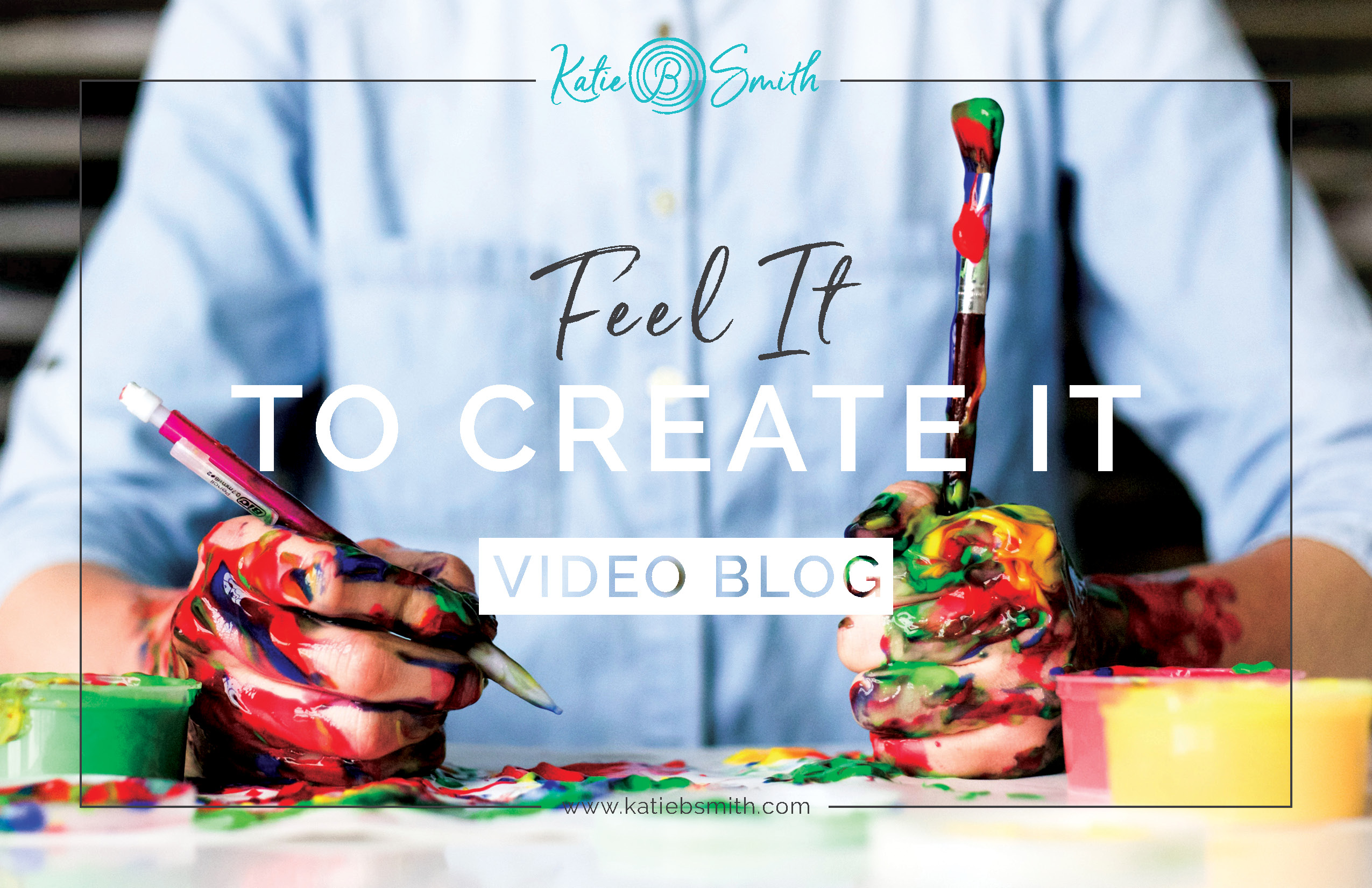 Feel It to Create It - Katie B Smith