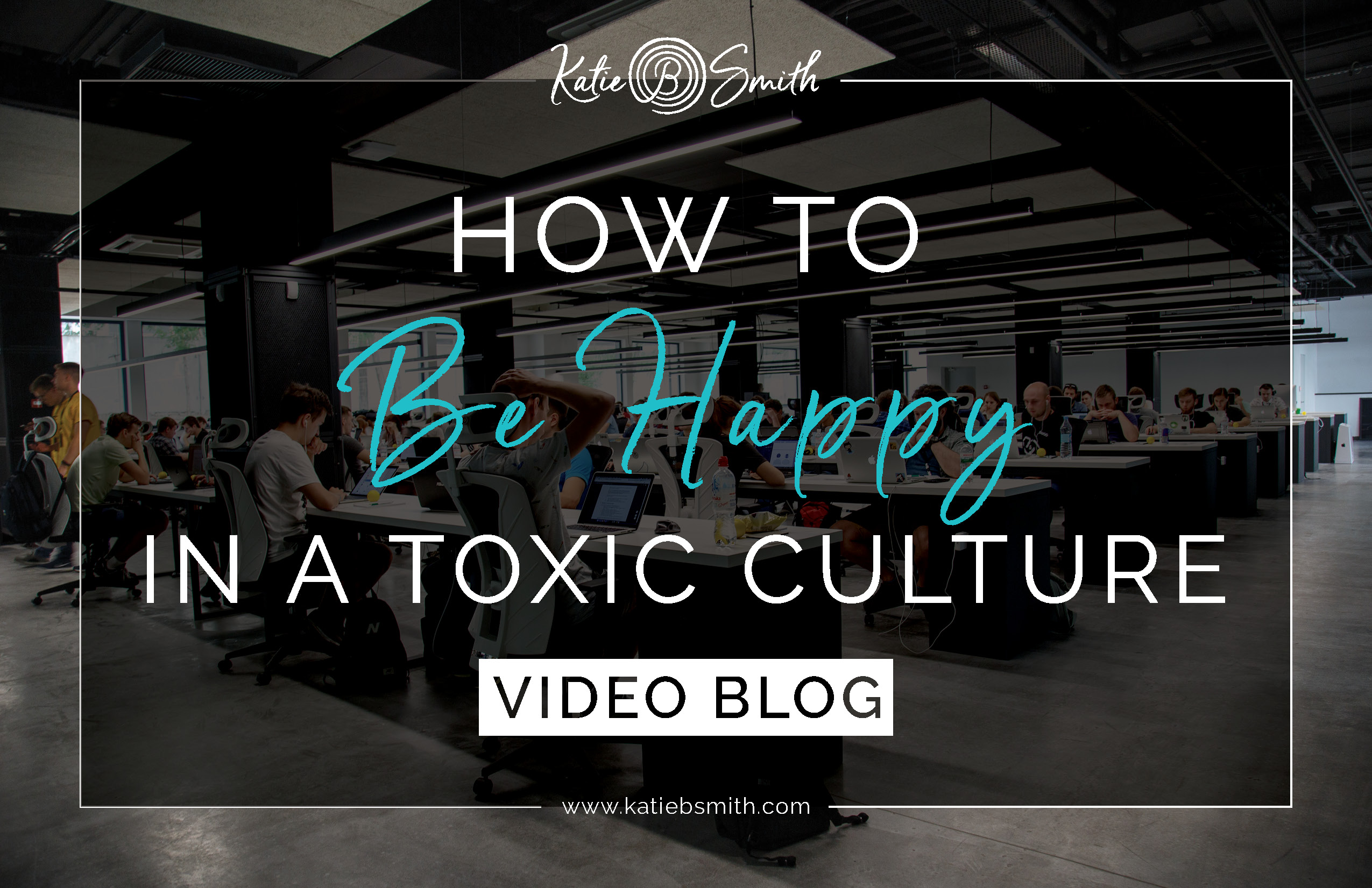 How to Be Happy in a Toxic Culture - Katie B. Smith