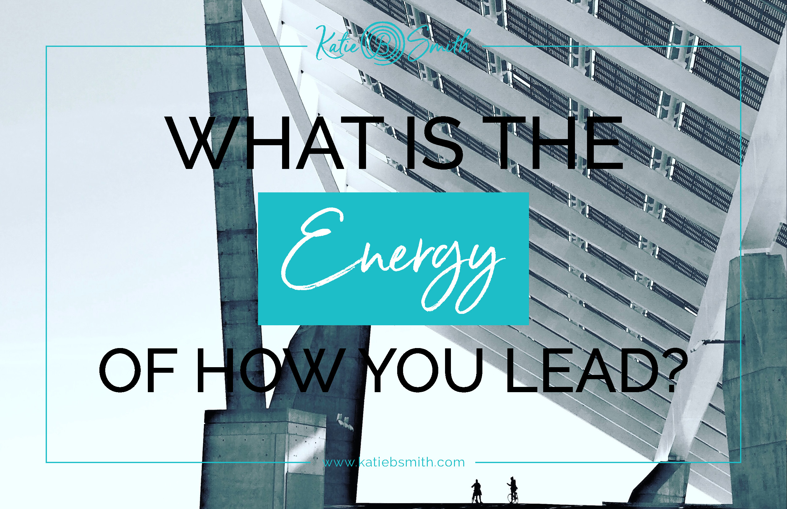 What is the Energy of How You Lead? Katie B Smith