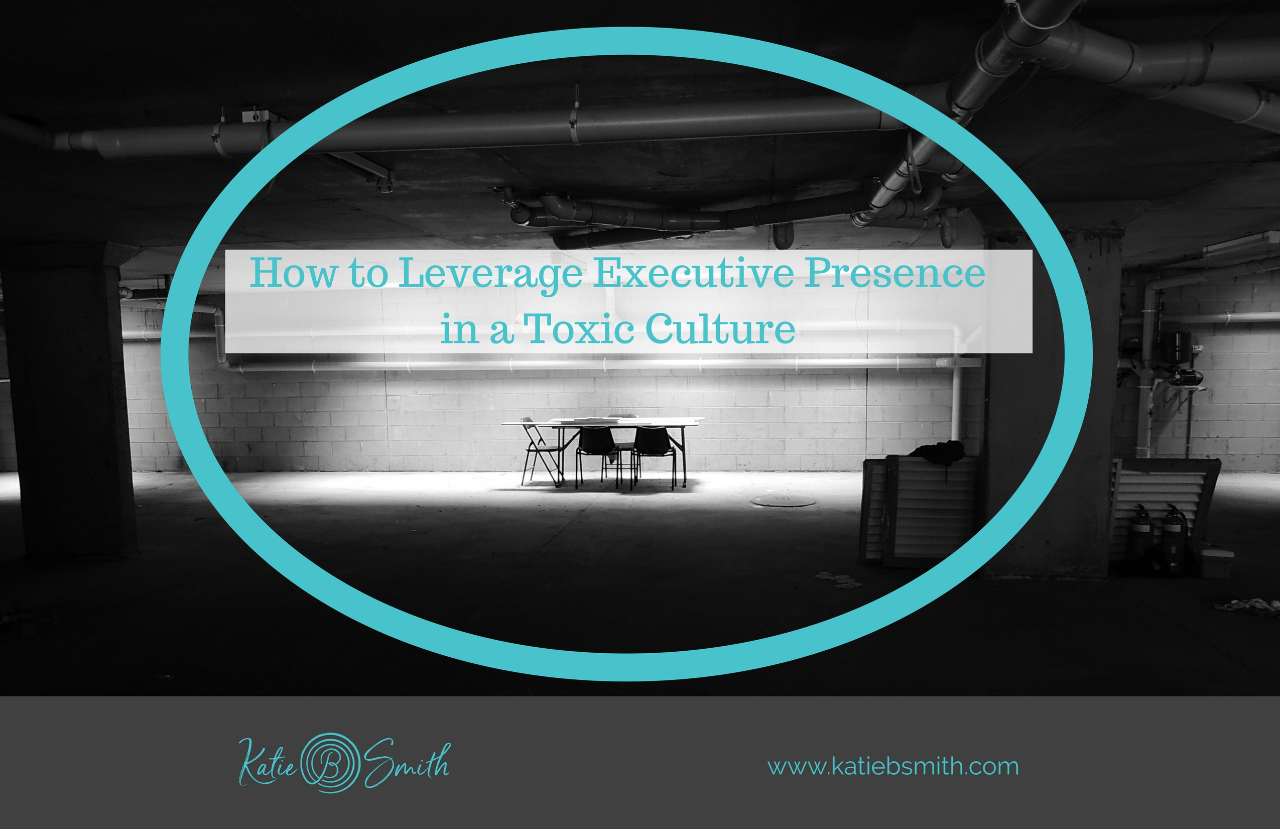 How to Leverage Executive Presence in a Toxic Culture