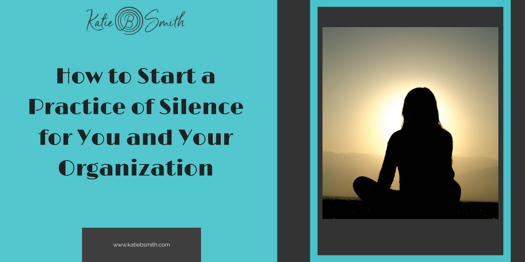How to Start a Practice of Silence for You and Your Organization