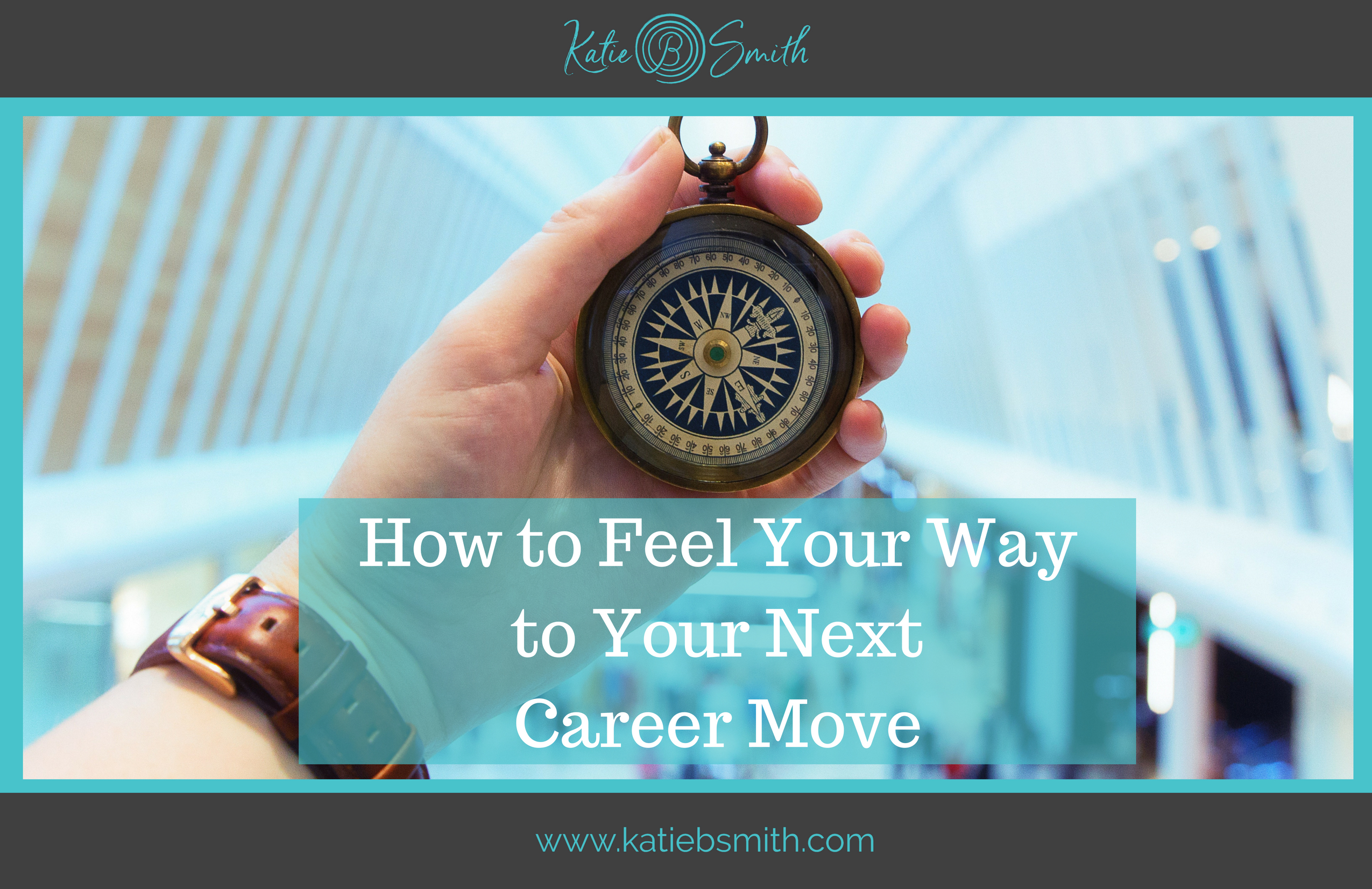 How to Feel Your Way to Your Next Career Move