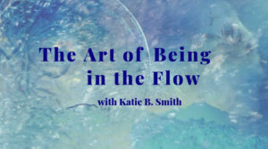 The Art of Being in the Flow - Fall 2018