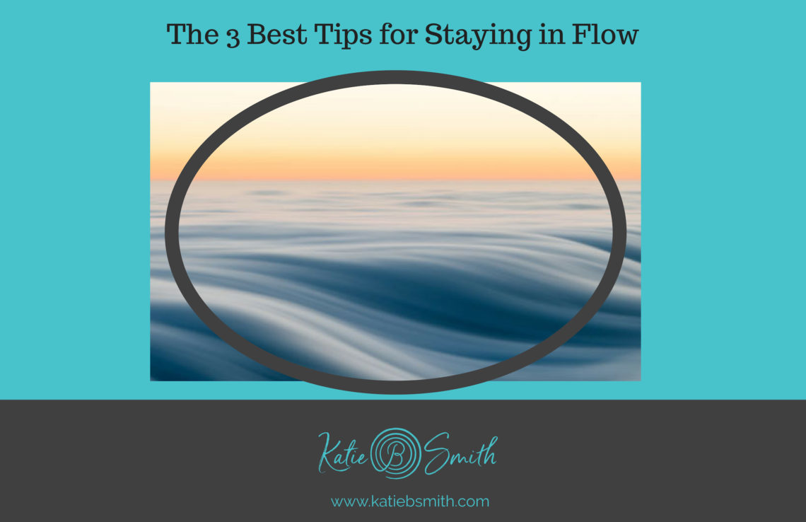 The 3 Best Tips for Staying in Flow