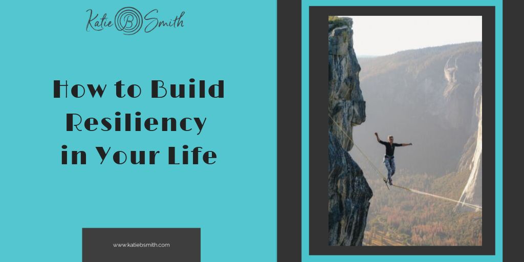 How to Build Resiliency in Your Life